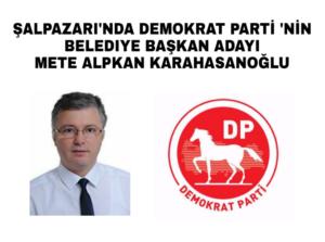 DEMOKRAT PARTI METE ALPKAN KARAHASANOĞLU DEDİ
